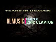 Embedded thumbnail for Tears In Heaven - Eric Clapton Cover by RLMusic 2018