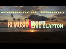 Embedded thumbnail for Wonderful Tonight - Eric Clapton Cover by RLMusic 2018
